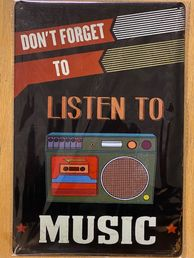 Kyltti Don´t forget to listen to music
